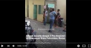 Screenshot-2018-4-27-Cekcok-Security-dengan-Dua-Pria-Berpistol,-Ini-Keterangan-Waka-Polrestabes-Medan---YouTube